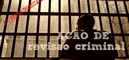 Modelo de Ação Revisional Criminal c/c Pedido de Indenização