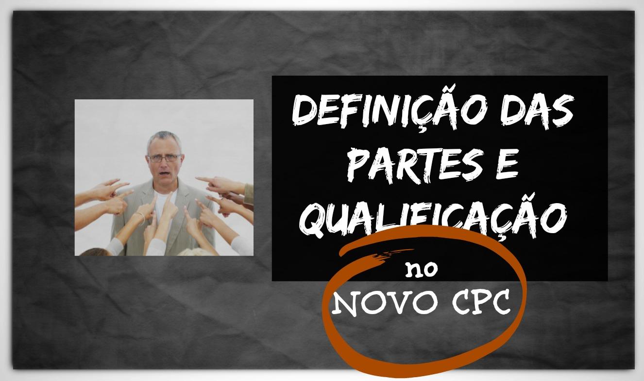definicao-partes-quaficacao-novo-cpc