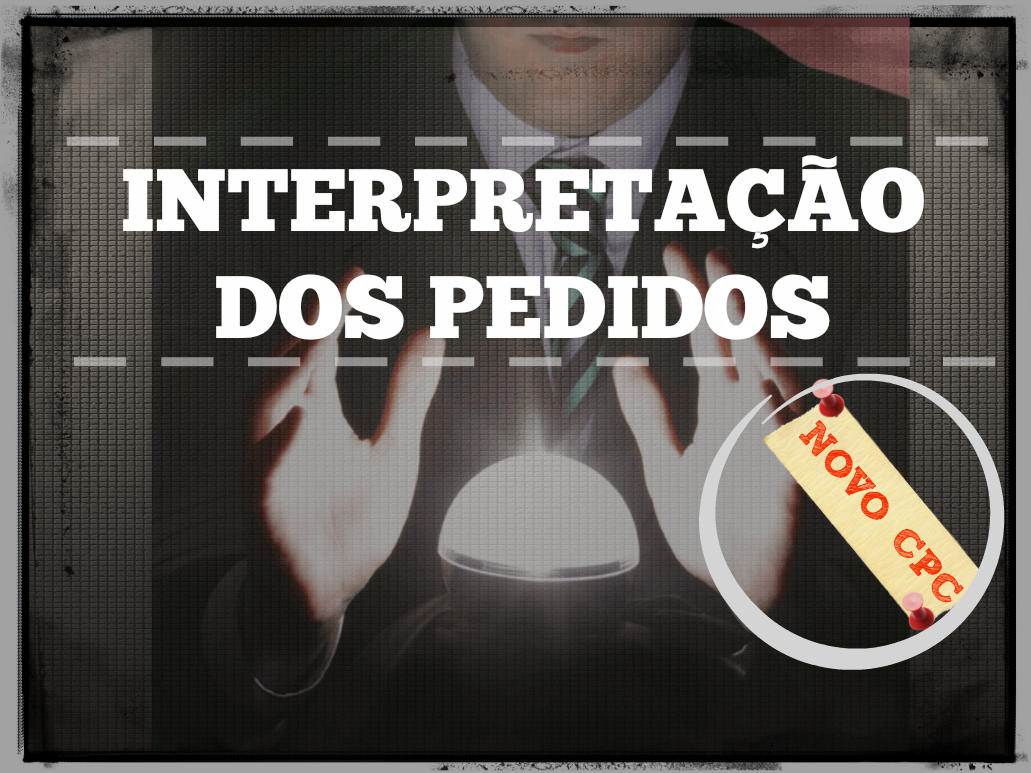 interpretecao-dos-pedidos-no-novo-cpc-2015