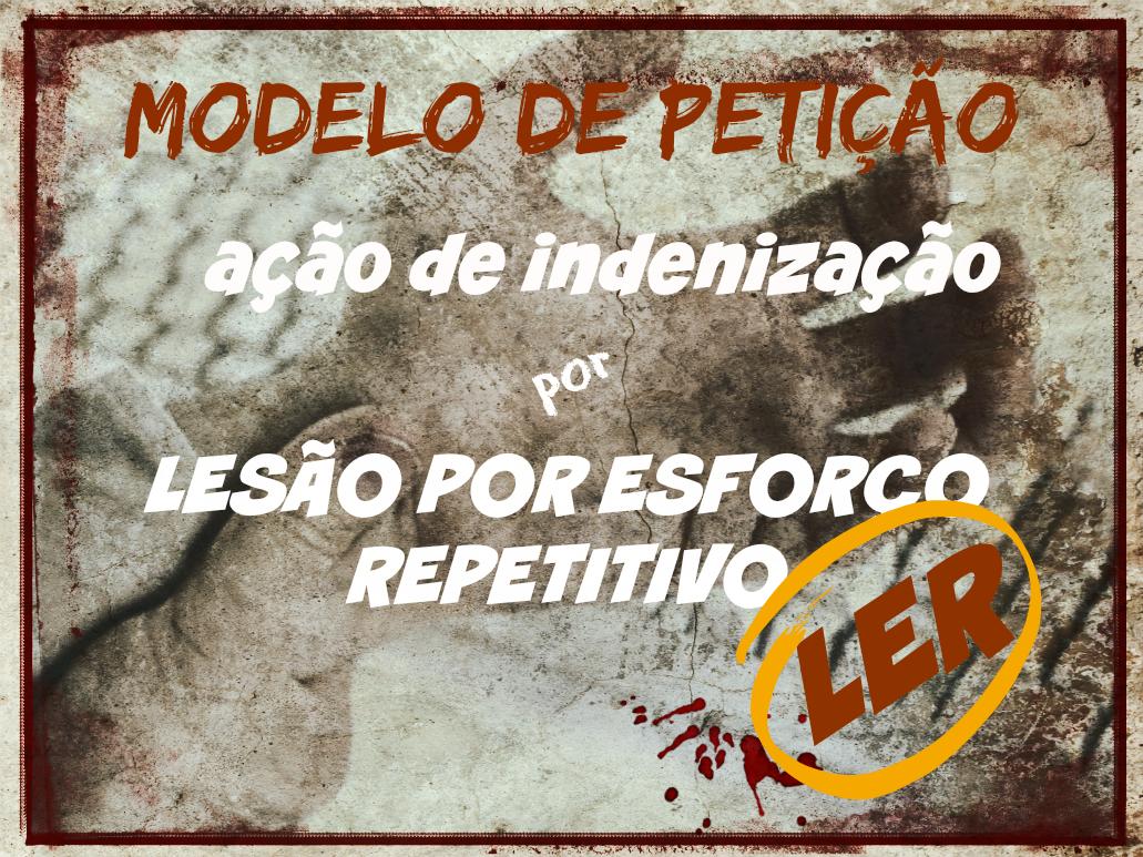 modelo-peticao-inicial-indenizacao-trabalhista-lesao-esforco-repetitivo-ler