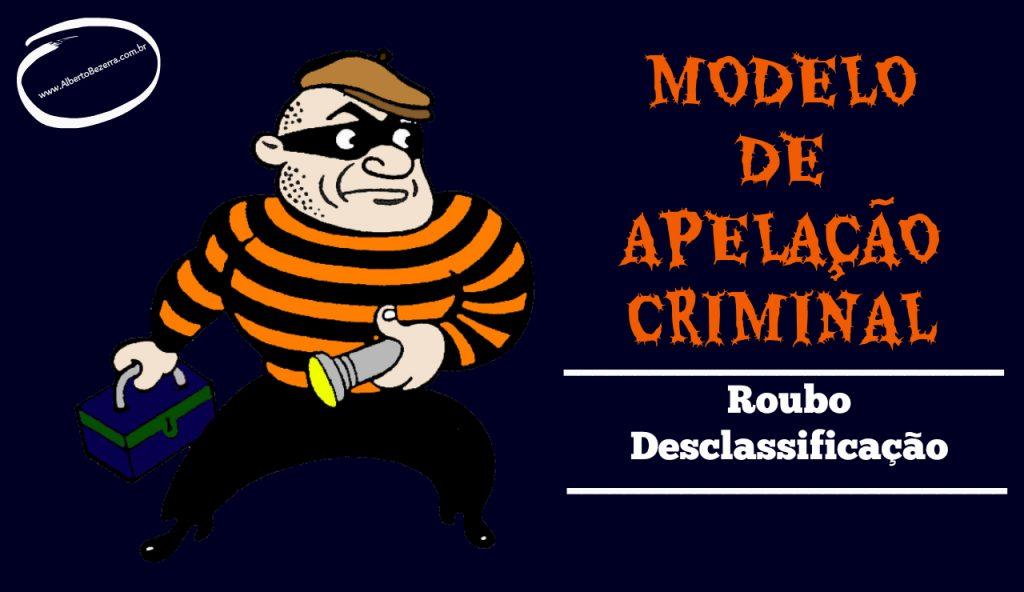 Modelo de Apelação Criminal com preliminares roubo desclassificação dosimetria da pena