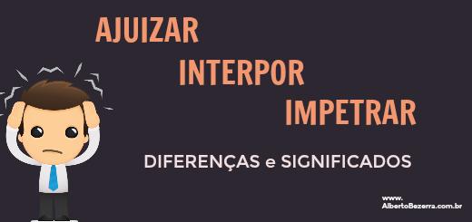 diferenças ajuizar interpor e impetrar
